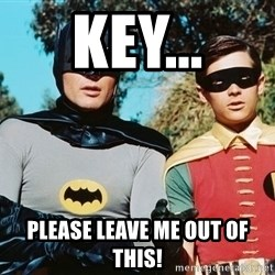 Batman meme - key... please leave me out of this!