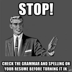 Grammar Guy - Stop! check the grammar and Spelling on your resume before turning it in.