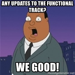 ollie williams - Any updates to the functional track? WE GOOD!