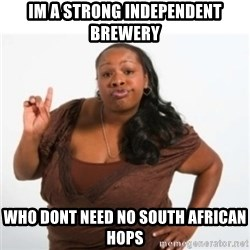 strong independent black woman asdfghjkl - Im a strong independent brewery Who dont need No South AfriCan hops