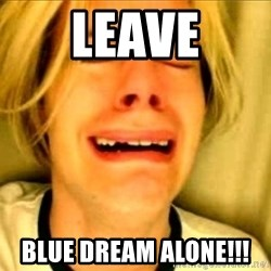 Leave Brittney Alone - Leave Blue Dream Alone!!!