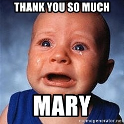Crying Baby - THANK YOU SO MUCH MARY
