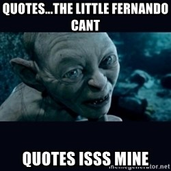 gollum - Quotes...the little fernando cant   Quotes isss mine