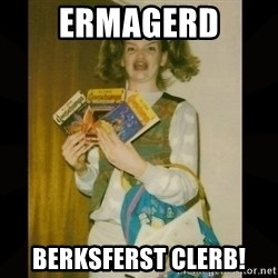 Gersberms Girl - ERMagerd berksferst clerb!