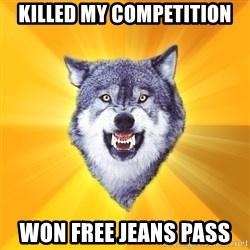 Courage Wolf - Killed my competition won free jeans pass
