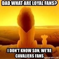The Lion King - Dad what are loyal fans? I don't know son, We're Cavaliers Fans