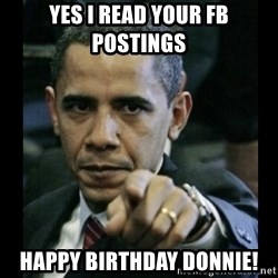 obama pointing - Yes I Read Your FB Postings Happy Birthday Donnie!