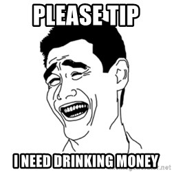 FU*CK THAT GUY - Please tip i need drinking money