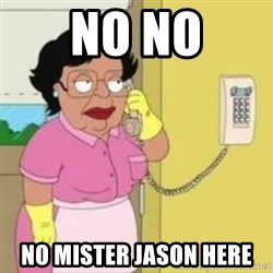 Family guy maid - no no no mister jason here