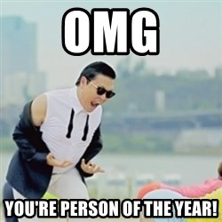 Gangnam Style - OMG You're person of the year!
