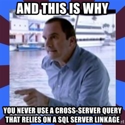 J walter weatherman - And this is why you never use a cross-server query that relies on a SQL server linkage