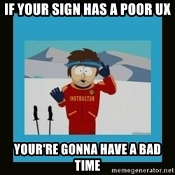 South Park Ski Instructor - If your sign has a poor uX YOur're gonna have a bad time