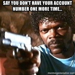 Pulp Fiction - Say you don't have your account number one more time...