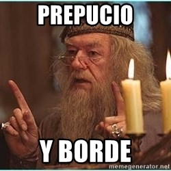 dumbledore fingers - prepucio y borde
