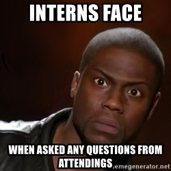 kevin hart nigga - Interns face when asked any questions from attendings
