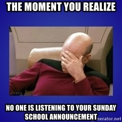Picard facepalm  - The moment you realize no one is listening to your sunday school announcement