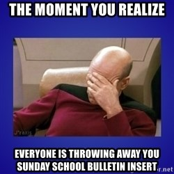 Picard facepalm  - the moment you realize everyone is throwing away you sunday school bulletin insert