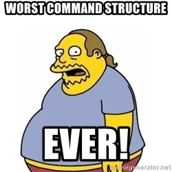 Comic Book Guy Worst Ever - WORST COMMAND STRUCTURE  Ever!