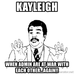 aysi - Kayleigh when admin are at war with each other...again!!