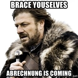 Brace yourself - brace youselves abrechnung is coming
