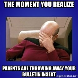 Picard facepalm  - The moment you realize parents are throwing away your bulletin insert
