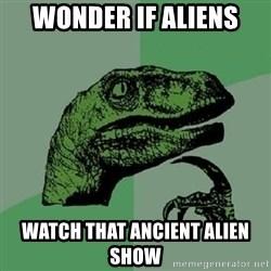 Philosoraptor - wonder if aliens watch that ancient alien show