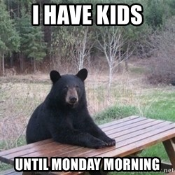 Patient Bear - i have kids until monday morning