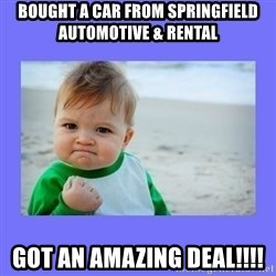 Baby fist - Bought a car from springfield automotive & Rental got an amazing deal!!!!