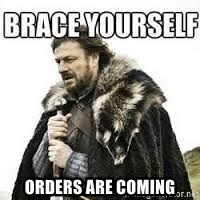 meme Brace yourself -  ORDERS ARE COMING