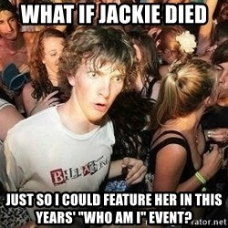 "-Sudden Clarity Clarence - what if jackie died just so I could feature her in this years' ""who am I"" event?"