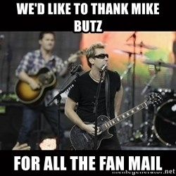 Nickelback - We'd like to thank Mike Butz for all the fan mail