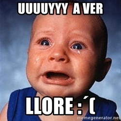 Crying Baby - uuuuyyy  a ver llore :´(