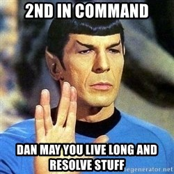 Spock - 2nd in command dan MAY YOU LIVE LONG AND RESOLVE STUFF