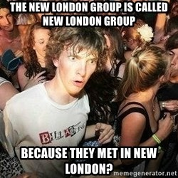 -Sudden Clarity Clarence - The new london group is called new london group because they met in new london?