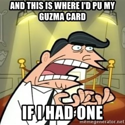 Timmy turner's dad IF I HAD ONE! - And this is where i'd pu my Guzma card If i had one