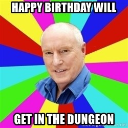 Alf Stewart - happy birthday will get in the dungeon