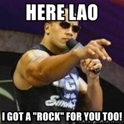 """Dwayne 'The Rock' Johnson - HEre Lao  I got a """"Rock"""" for you too!"""