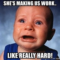 Crying Baby - She's making us work.. Like really hard!