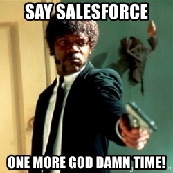 Jules Say What Again - Say Salesforce one more god damn time!