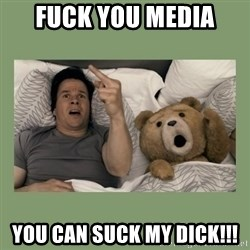 Ted Movie - FUCK YOU MEDIA You can suck my dick!!!