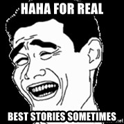 Laughing - haha for real best stories sometimes