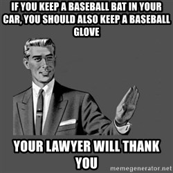 Grammar Guy - If you keep a baseball bat in your car, you should also keep a baseball glove your lawyer will thank you