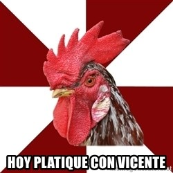 Roleplaying Rooster -  Hoy platique con Vicente