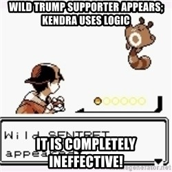 a wild pokemon appeared - Wild trump supporter appears; Kendra uses logic It is Completely ineffective!