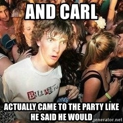 -Sudden Clarity Clarence - And Carl  actually Came to the Party like he said he would