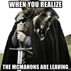 Ned Game Of Thrones - When you realize The mcmahons are Leaving
