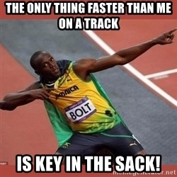 USAIN BOLT POINTING - The only thing faster than me on a track is key in the sack!