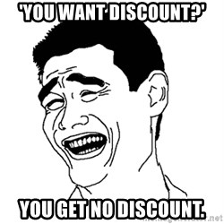 Asian Troll Face - 'YOU WANT DIsCOUNT?' You get no discount.