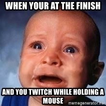 Very Sad Kid - when your at the finish and you twitch while holding A MOUSE