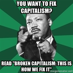 """Martin Luther King jr.  - you want to fix capitalism? read """"broken Capitalism: this is how we fix it"""""""